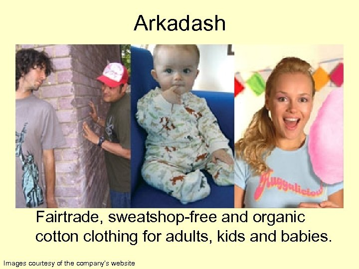 Arkadash Fairtrade, sweatshop-free and organic cotton clothing for adults, kids and babies. Images courtesy