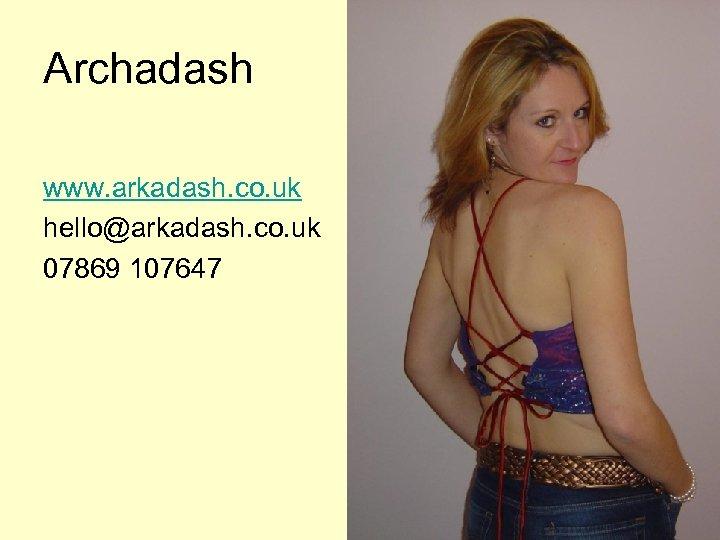 Archadash www. arkadash. co. uk hello@arkadash. co. uk 07869 107647