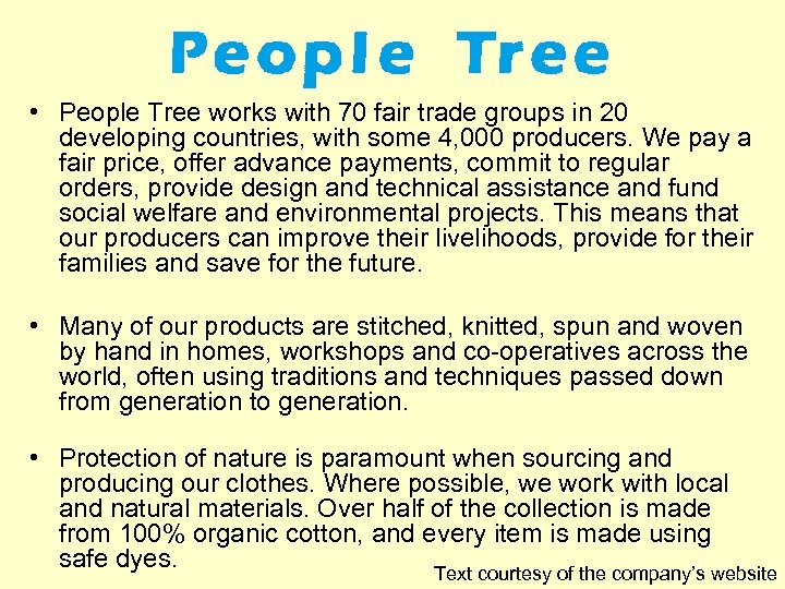 • People Tree works with 70 fair trade groups in 20 developing countries,