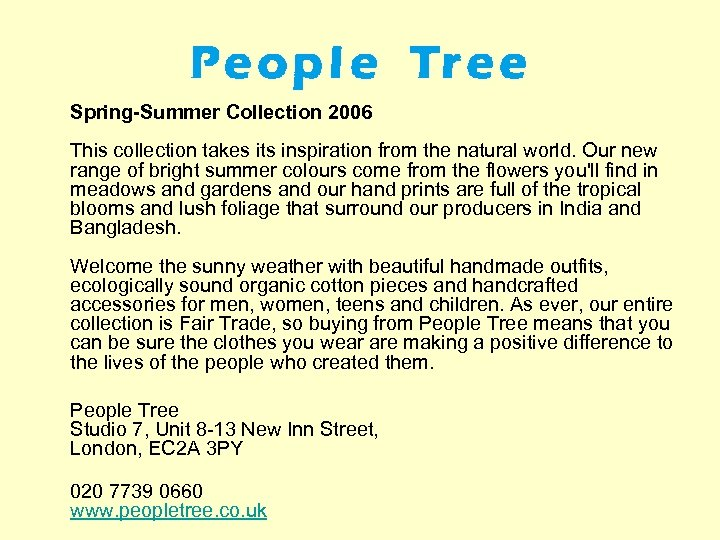 Spring-Summer Collection 2006 This collection takes its inspiration from the natural world. Our new