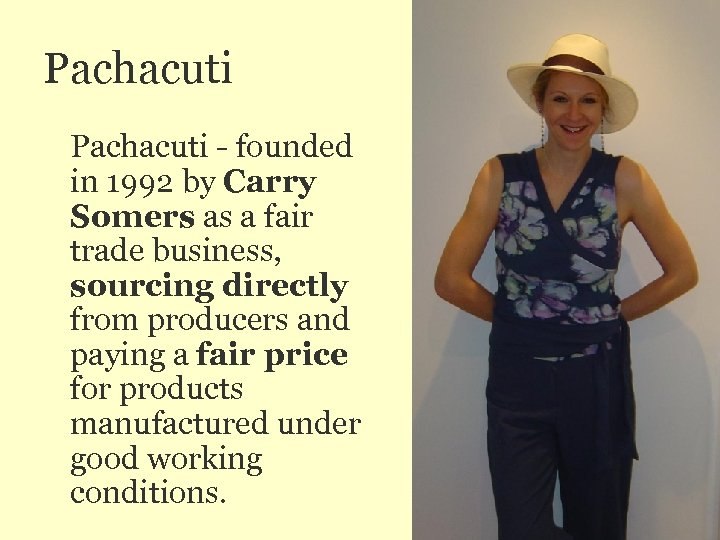 Pachacuti - founded in 1992 by Carry Somers as a fair trade business, sourcing