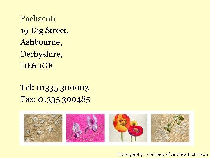 Pachacuti 19 Dig Street, Ashbourne, Derbyshire, DE 6 1 GF. Tel: 01335 300003 Fax: