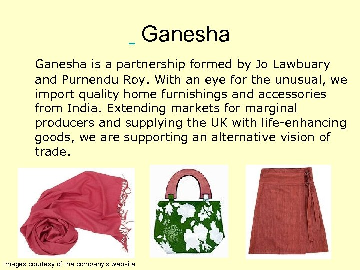 Ganesha is a partnership formed by Jo Lawbuary and Purnendu Roy. With an