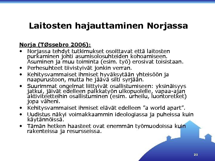 Laitosten hajauttaminen Norjassa Norja (TØssebro 2006): • Norjassa tehdyt tutkimukset osoittavat että laitosten purkaminen