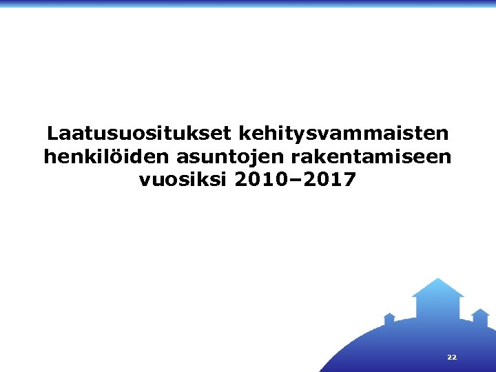 Laatusuositukset kehitysvammaisten henkilöiden asuntojen rakentamiseen vuosiksi 2010– 2017 22