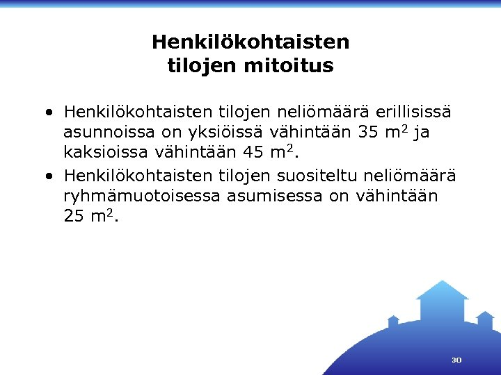 Henkilökohtaisten tilojen mitoitus • Henkilökohtaisten tilojen neliömäärä erillisissä asunnoissa on yksiöissä vähintään 35 m