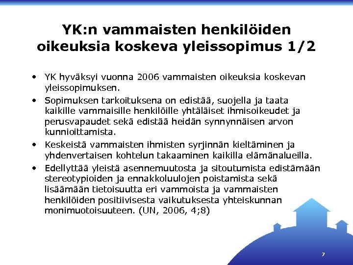 YK: n vammaisten henkilöiden oikeuksia koskeva yleissopimus 1/2 • YK hyväksyi vuonna 2006 vammaisten