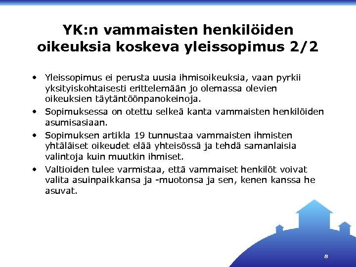 YK: n vammaisten henkilöiden oikeuksia koskeva yleissopimus 2/2 • Yleissopimus ei perusta uusia ihmisoikeuksia,