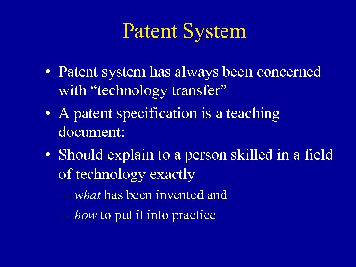 "Patent System • Patent system has always been concerned with ""technology transfer"" • A"