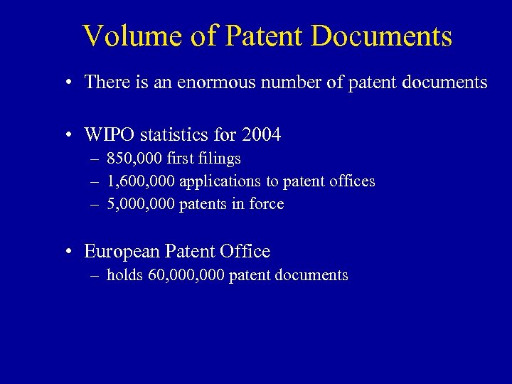 Volume of Patent Documents • There is an enormous number of patent documents •