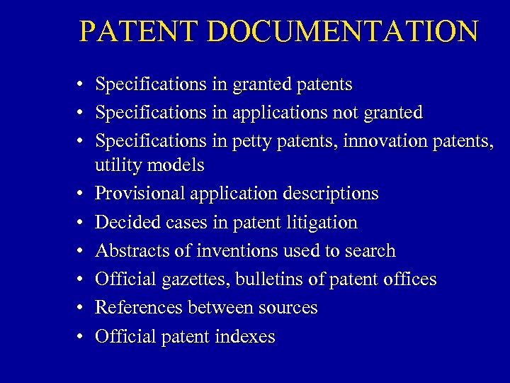 PATENT DOCUMENTATION • Specifications in granted patents • Specifications in applications not granted •