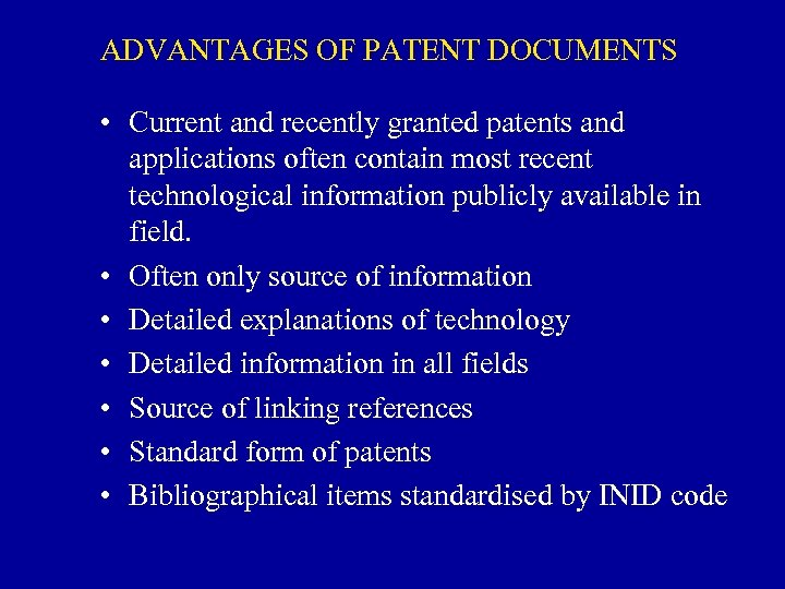 ADVANTAGES OF PATENT DOCUMENTS • Current and recently granted patents and applications often contain