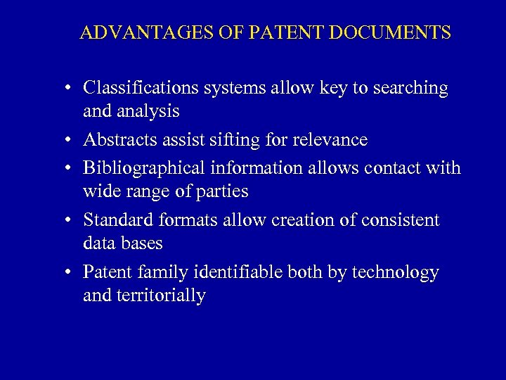 ADVANTAGES OF PATENT DOCUMENTS • Classifications systems allow key to searching and analysis •