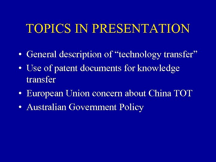"TOPICS IN PRESENTATION • General description of ""technology transfer"" • Use of patent documents"