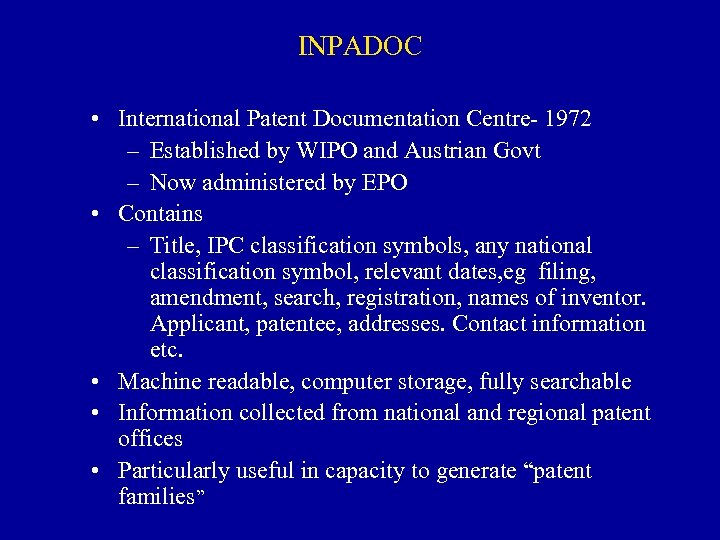 INPADOC • International Patent Documentation Centre- 1972 – Established by WIPO and Austrian Govt
