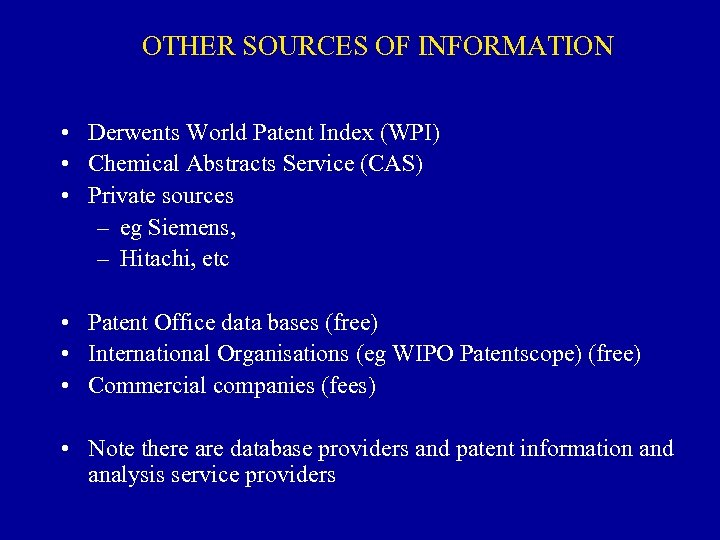 OTHER SOURCES OF INFORMATION • Derwents World Patent Index (WPI) • Chemical Abstracts Service