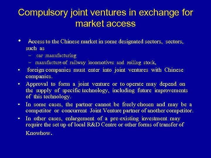 Compulsory joint ventures in exchange for market access • Access to the Chinese market