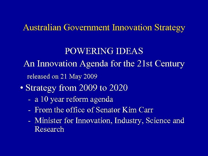 Australian Government Innovation Strategy POWERING IDEAS An Innovation Agenda for the 21 st Century