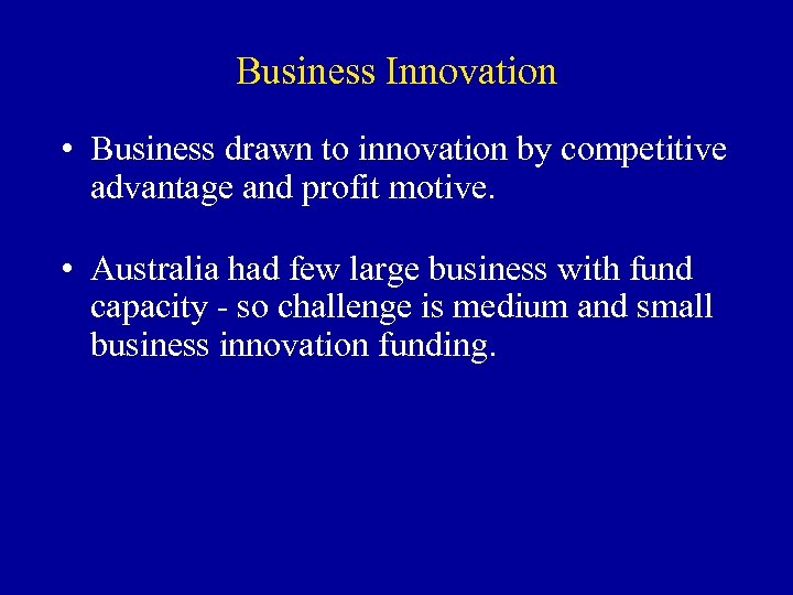 Business Innovation • Business drawn to innovation by competitive advantage and profit motive. •