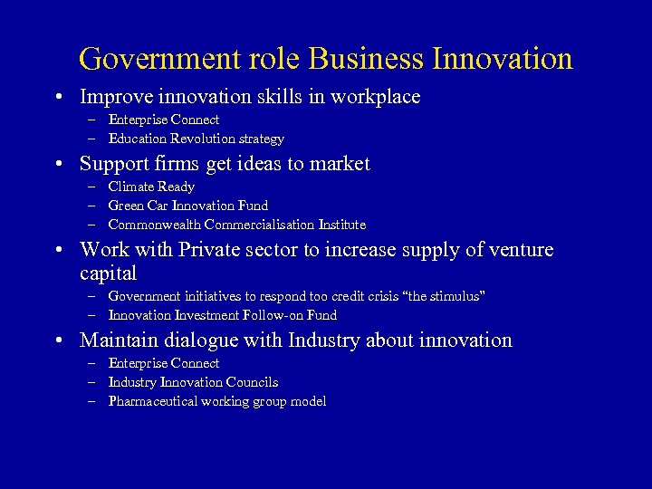 Government role Business Innovation • Improve innovation skills in workplace – Enterprise Connect –