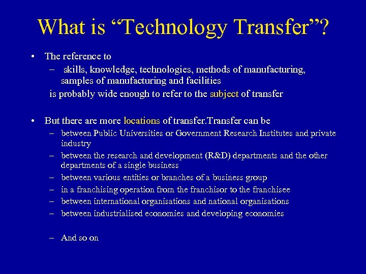 "What is ""Technology Transfer""? • The reference to – skills, knowledge, technologies, methods of"