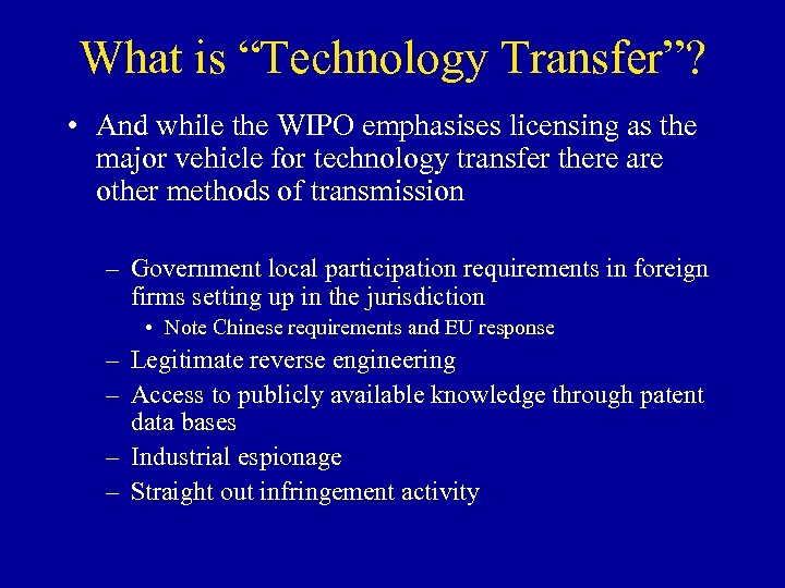 "What is ""Technology Transfer""? • And while the WIPO emphasises licensing as the major"