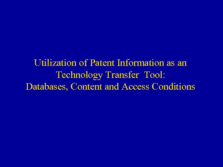 Utilization of Patent Information as an Technology Transfer Tool: Databases, Content and Access Conditions
