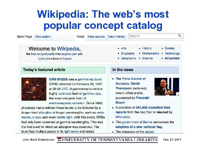 Wikipedia: The web's most popular concept catalog John Mark Ockerbloom Feb. 27, 2011