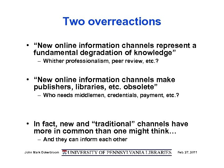 """Two overreactions • """"New online information channels represent a fundamental degradation of knowledge"""" –"""
