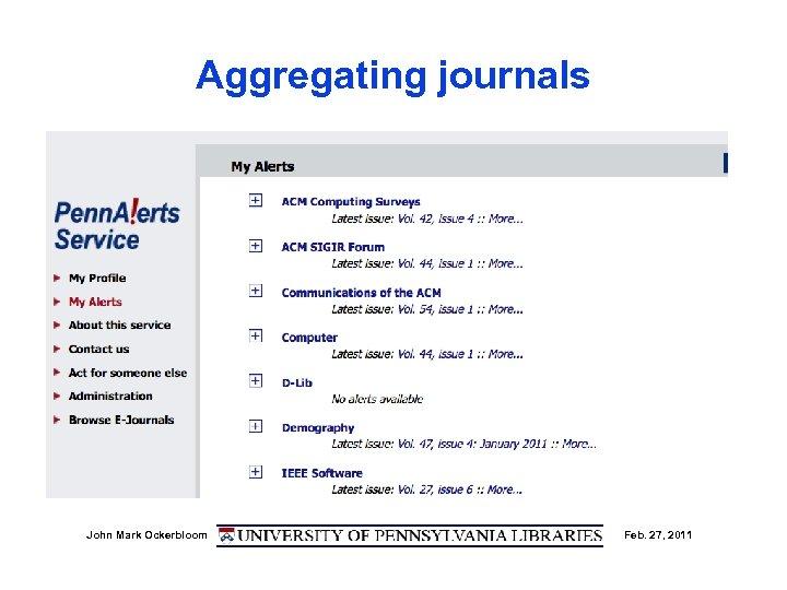 Aggregating journals John Mark Ockerbloom Feb. 27, 2011
