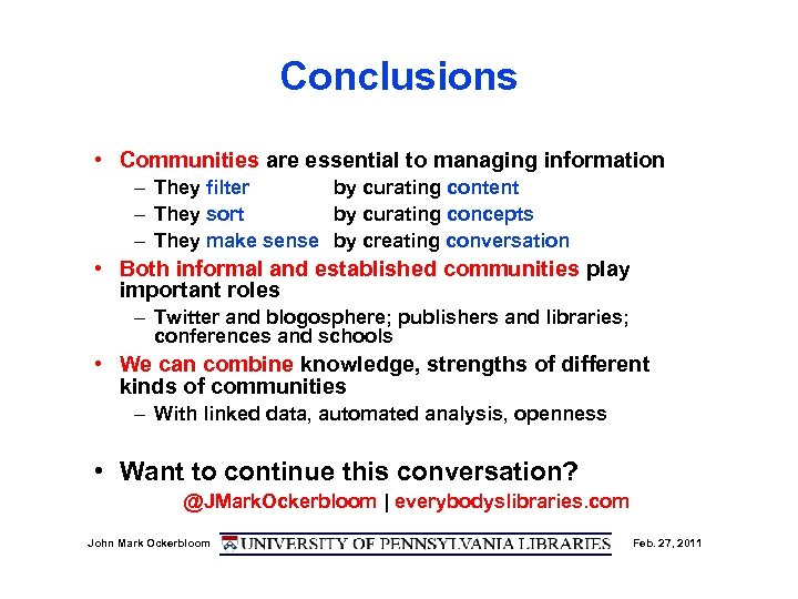 Conclusions • Communities are essential to managing information – They filter by curating content