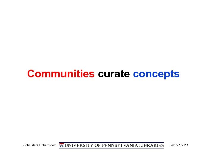 Communities curate concepts John Mark Ockerbloom Feb. 27, 2011