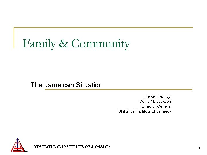 Family & Community The Jamaican Situation Presented by: Sonia M. Jackson Director General Statistical