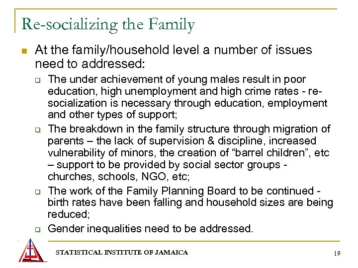 Re-socializing the Family n At the family/household level a number of issues need to