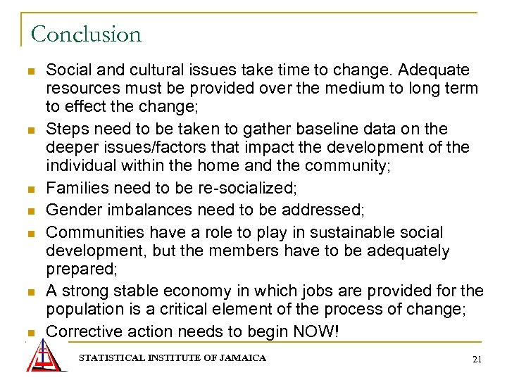 Conclusion n n n Social and cultural issues take time to change. Adequate resources
