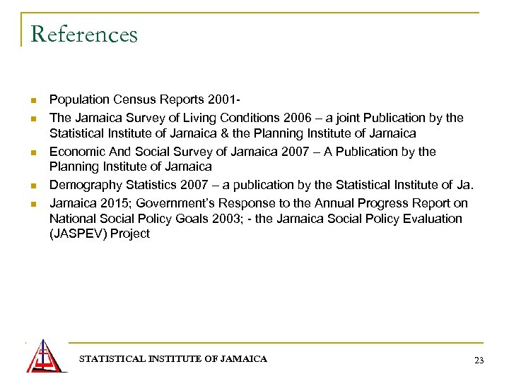 References n n n Population Census Reports 2001 - The Jamaica Survey of Living