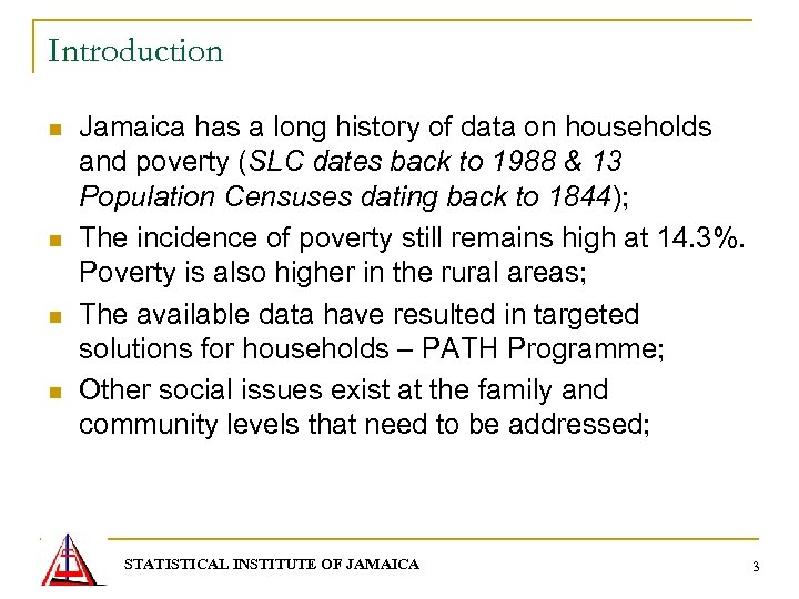 Introduction n n Jamaica has a long history of data on households and poverty