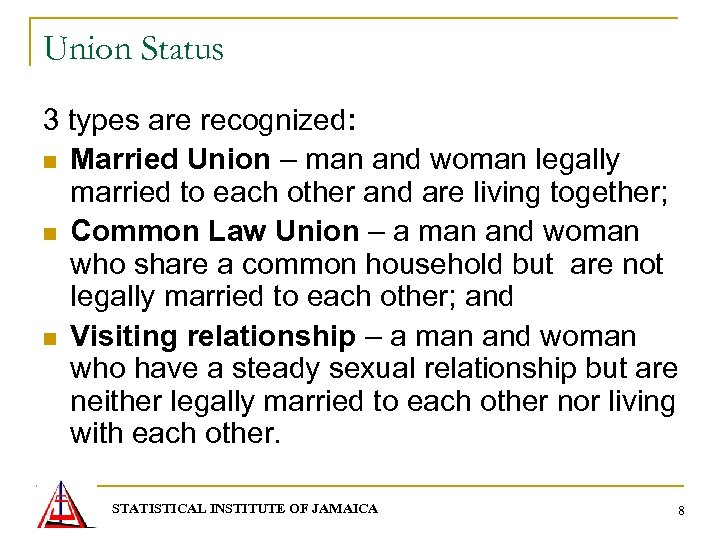 Union Status 3 types are recognized: n Married Union – man and woman legally