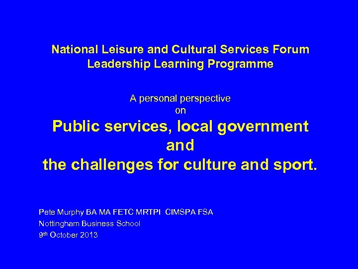 National Leisure and Cultural Services Forum Leadership Learning Programme A personal perspective on Public