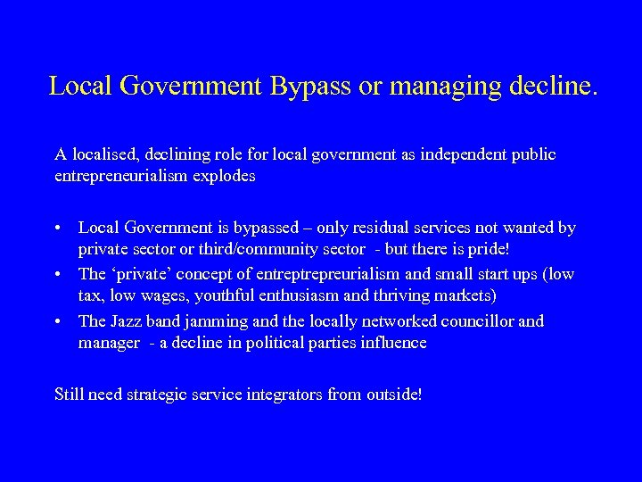 Local Government Bypass or managing decline. A localised, declining role for local government as