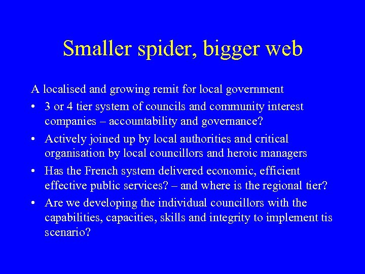 Smaller spider, bigger web A localised and growing remit for local government • 3