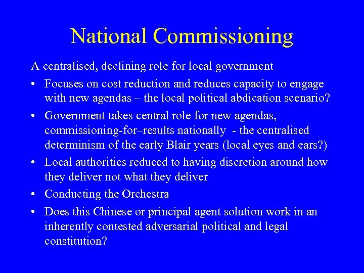 National Commissioning A centralised, declining role for local government • Focuses on cost reduction