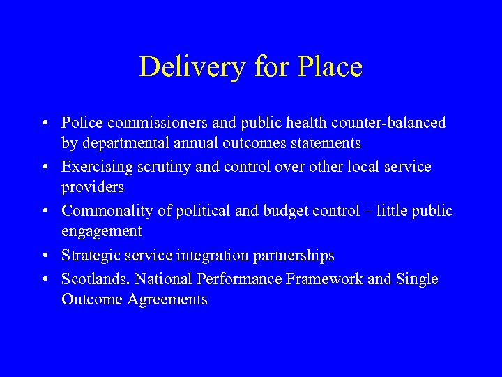 Delivery for Place • Police commissioners and public health counter-balanced by departmental annual outcomes
