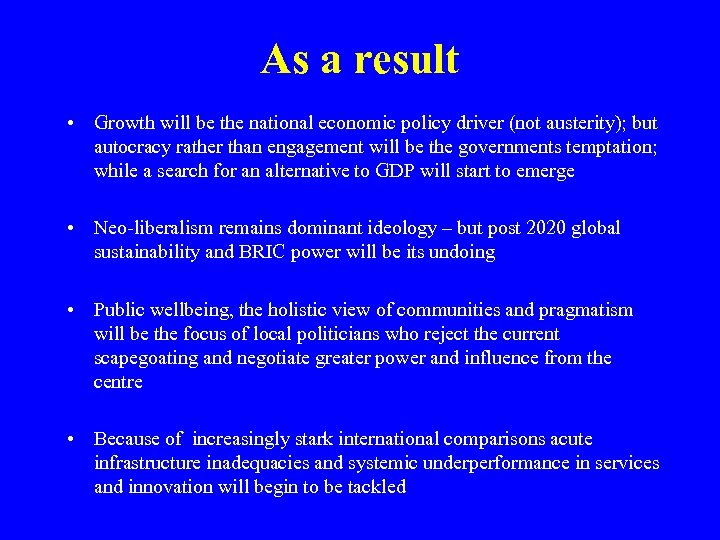 As a result • Growth will be the national economic policy driver (not austerity);