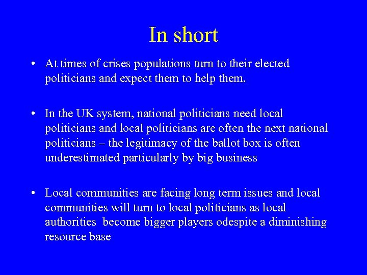 In short • At times of crises populations turn to their elected politicians and