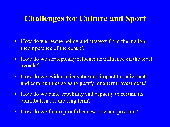Challenges for Culture and Sport • How do we rescue policy and strategy from
