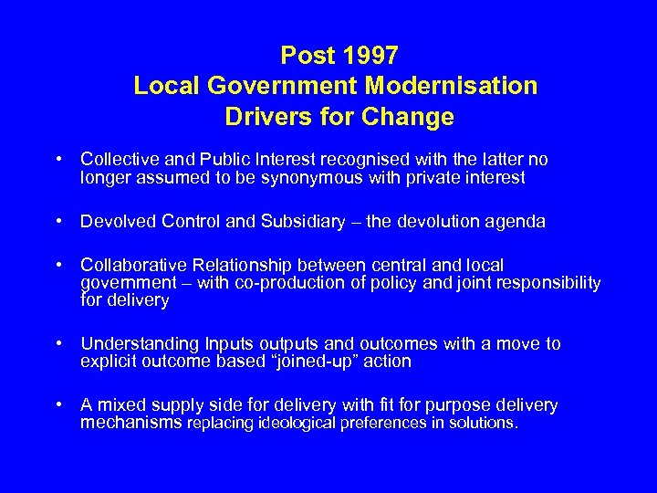 Post 1997 Local Government Modernisation Drivers for Change • Collective and Public Interest recognised