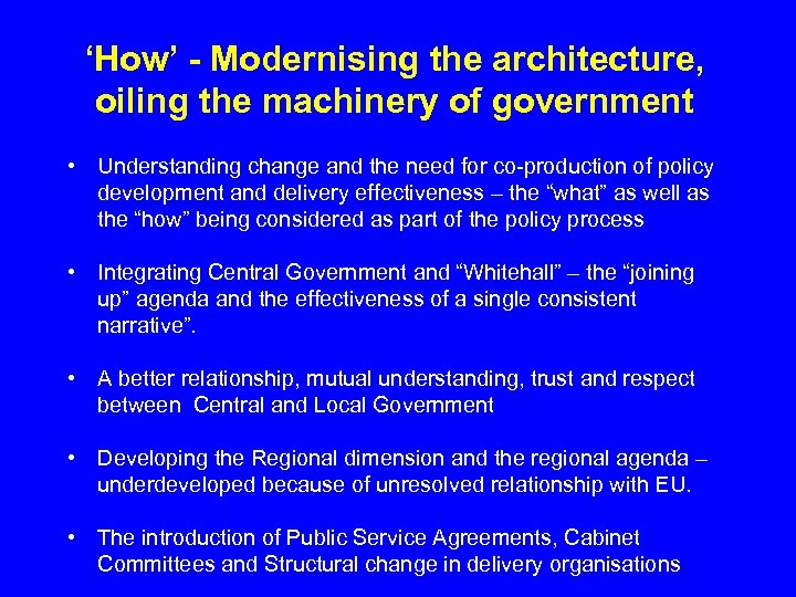 'How' - Modernising the architecture, oiling the machinery of government • Understanding change and