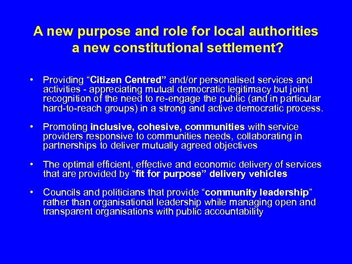 A new purpose and role for local authorities a new constitutional settlement? • Providing