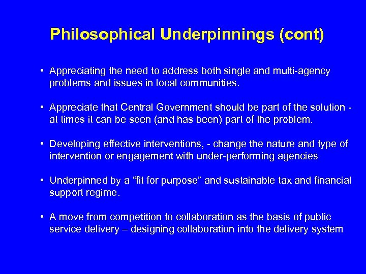 Philosophical Underpinnings (cont) • Appreciating the need to address both single and multi-agency problems
